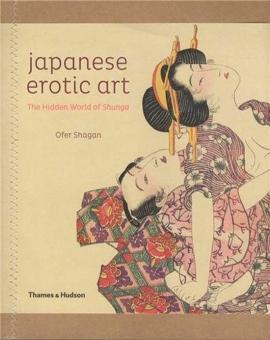 Japanese Erotic Art. The Hidden World of: Von Ofer Shagan.