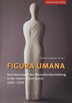 Figura Umana. Normkonzepte der Menschendarstellung in der: Hg. Eckhard Leuschner.