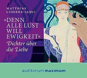Denn alle Lust will Ewigkeit. Dichter über: Von Matthias Luserke-Jaqui.