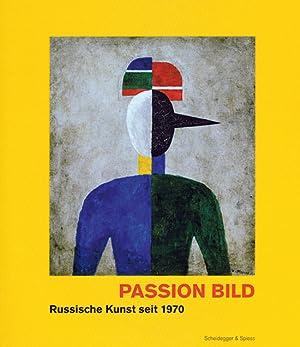 Passion Bild. Russische Kunst seit 1970. Die Sammlung Arina Kowner.: Hg. Arina Kowner. Zürich 2010.
