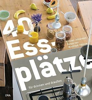 40 Essplätze für drinnen und draußen.: Von Kirsten Johanson. München 2010.