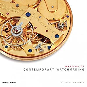 Masters of Contemporary Watchmaking.: Von Michael Clerizo. London 2009.