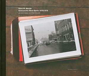 Hans W. Mende. Grenzarchiv West-Berlin 1978/1979.: Essay von Ulrike Schuster. Berlin 2010.