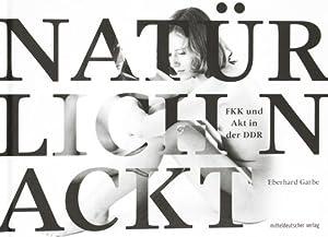 Eberhard Garbe. Natürlich Nackt. FKK und Akt: Halle 2012.