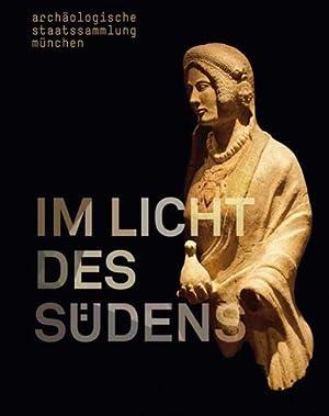Im Licht des Südens. Begegnungen der antiken: Hg. Rupert Gebhard,