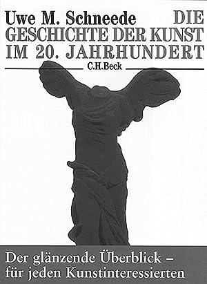 Die Geschichte der Kunst im 20. Jahrhundert.: Von Uwe M. Schneede. München 2010.