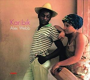 Karibik.: Von Alex Webb. inkl. Musik-CD. Hamburg 2010.