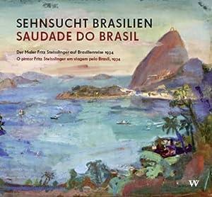 Sehnsucht Brasilien. Der Maler Fritz Steisslinger auf Brasilienreise 1934.: Hg. Frederica ...