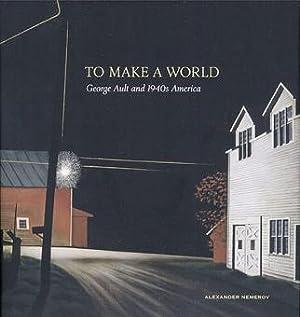 To Make a World. George Ault und das Amerika der 1940er Jahre.: Von Alexander Nemerov. Katalogbuch,...