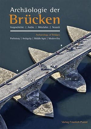 Archäologie der Brücken. Vorgeschichte, Antike, Mittelalter, Neuzeit.: Hg. Bayerische ...