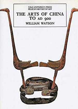 Die Kunst Chinas bis zum Jahr 900. The Arts of China to A.D. 900.: Von William Watson. London 1995.