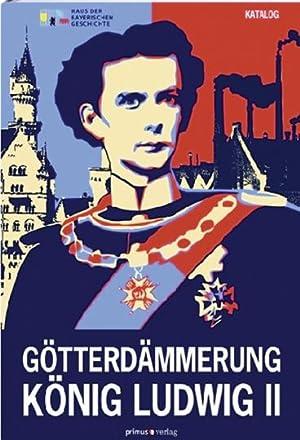 Götterdämmerung. König Ludwig II. von Bayern und seine Zeit. Katalogteil.: Hg. ...