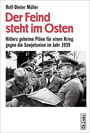 Der Feind steht im Osten. Hitlers geheime Pläne für einen Krieg gegen die Sowjetunion im ...