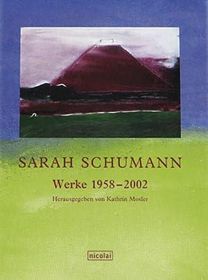 Sarah Schumann - Werke 1958-2002: Hg. Kathrin Mosler
