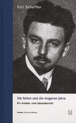 Die fetten und die mageren Jahre. Ein Arbeits- und Lebensbericht.: Von Karl Scheffler. Wädenswill ...
