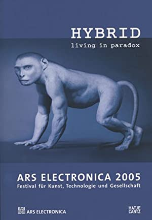 HYBRID. Living in a paradox. Ars Electronica 2005.: Von Gerfried Stocker (Hg.) Ostfildern-Rut 2005.