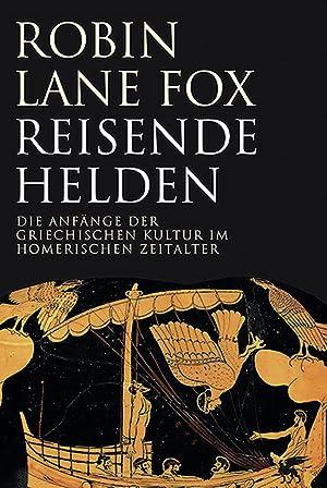 Reisende Helden. Die Anfänge der griechischen Kultur im homerischen Zeitalter.: Von Robin Lane...