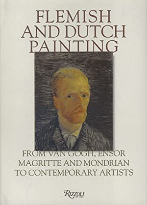 Flemish & Dutch Painting - From Van Gogh, Ensor, Magritte, Mondrian to Contemporary Artists: ...