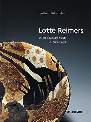 Lotte Reimers - Ein Leben für die Keramik: Von I. Vetter u.a.