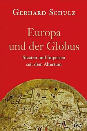 Europa und der Globus - Staaten und Imperien seit der Antike: Von Gerhard Schulz.
