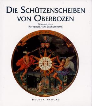 Die Schützenscheiben von Oberbozen. Symbole eines ritterlichen Exercitiums.: Text von Carl von...