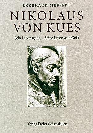 Nikolaus von Kues - Sein Lebensgang. Seine Lehre vom Geist: Ekkehard Meffert.