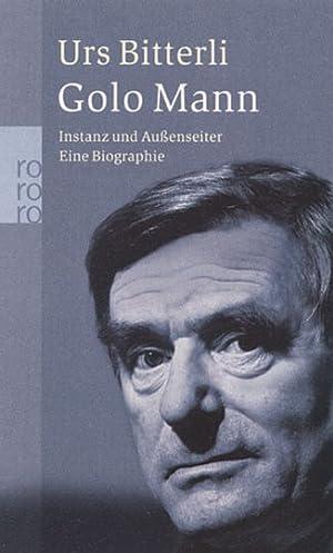 Golo Mann. Instanz und Außenseiter. Eine Biographie: Von Urs Bitterli. Reinbek 2005.
