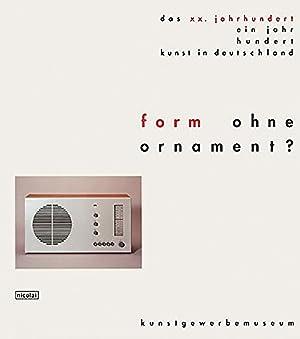 Form ohne Ornament? Angewandte Kunst des 20. Jahrhunderts zwischen Zweckform und Objekt. Das XX. ...