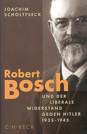 Robert Bosch und der liberale Widerstand gegen Hitler 1933-1945.: Von Joachim Scholtyseck.