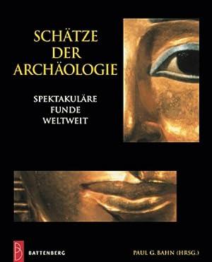 Schätze der Archäologie. Spektakuläre Funde weltweit.: Hg. von Paul G. Bahn.