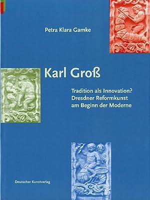 Karl Groß Tradition als Innovation. Dresdner Reformkunst am Beginn der Moderne: Von Petra ...