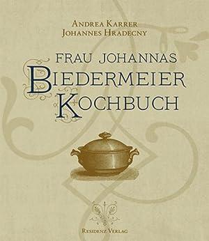 Frau Johannas Biedermeier Kochbuch.: Von Andrea Karrer u.a. St. Pölten 2011.