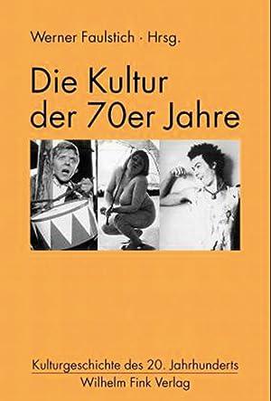 Die Kultur der 70er Jahre.: Hg. Werner Faulstich.