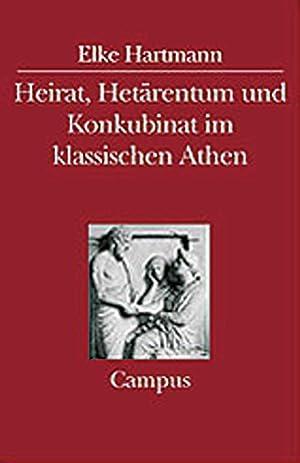 Heirat, Hetärentum und Konkubinat im klassischen Athen: Von Elke Hartmann. Frankfurt 2002.