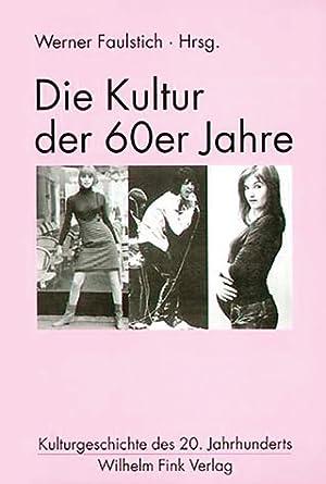 Die Kultur der 60er Jahre.: Hg. Werner Faulstich.