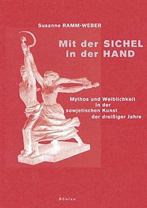 Mit der Sichel in der Hand. Mythos und Weiblichkeit in der sowjetischen Kunst der dreißiger ...
