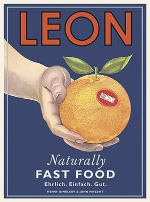 Leon. Naturally Fast Food. Ehrlich. Einfach. Gut. Das Kochbuch mit Kultfaktor.: Hg. Henry Dimbleby,...