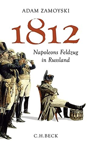 1812. Napoleons Feldzug in Rußland.: Von Adam Zamoyski. München 2012.
