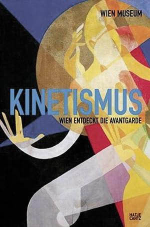 Kinetismus. Wien entdeckt die Avantgarde: Hg. Wien Museum.
