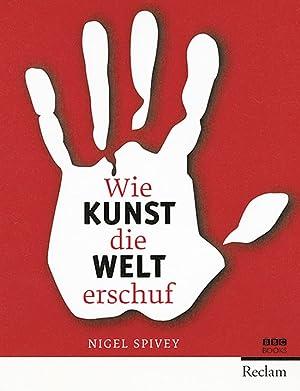 Wie Kunst die Welt erschuf: Von Nigel Spivey. Ditzingen 2006.