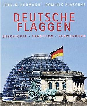 Deutsche Flaggen. Geschichte, Tradition, Verwendung.: Von Jörg M. Hormann.