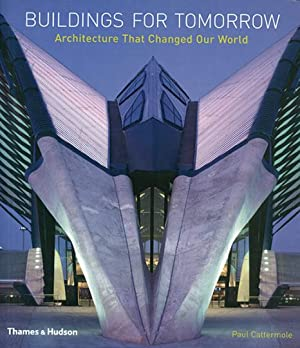 Buildings for Tomorrow. Architecture That Changed Our World.: Text von Paul Cattermole. Bath 2006.