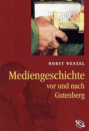 Mediengeschichte vor und nach Gutenberg.: Von Horst Wenzel.