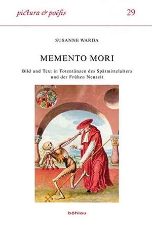 Memento Mori. Bild und Text in Totentänzen des Spätmittelalters und der Frühen ...