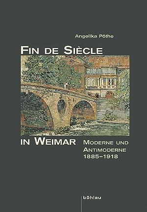 Fin de Siècle in Weimar. Moderne und Antimoderne 1885-1918: Von Angelika Pöthe
