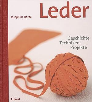 Leder. Geschichte, Techniken, Projekte.: Von Josephine Barbe.