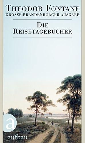 Theodor Fontane. Grosse Brandenburger Ausgabe. Die Reisetagebücher.: Hg. Gotthard Erler. ...