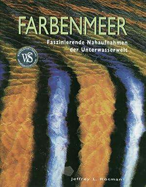 Farbenmeer. Faszinierende Nahaufnahmen der Unterwasserwelt.: Von Jeffrey L. Rotman. Wiesbaden 2007.