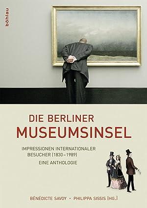 Die Berliner Museumsinsel. Impressionen internationaler Besucher (1830-1990). Eine Anthologie.: Hg....