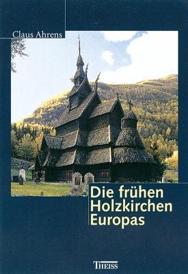 Die frühen Holzkirchen Europas: Von Claus Ahrens. Stuttgart 2001.